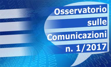 osservatorio sulle comunicazioni 1 2017 - Media. Agcom: pubblici i dati sulla dieta mediatica italiana a inizio 2017