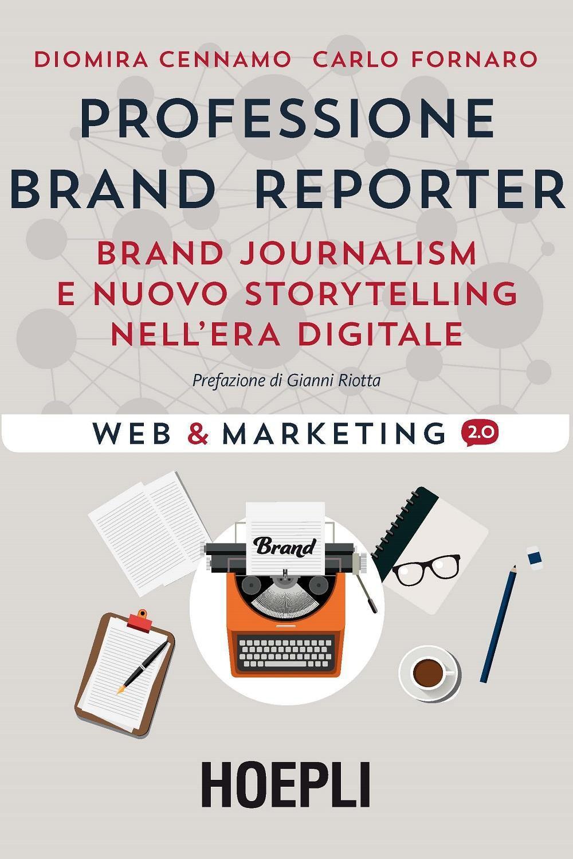 Professione brand reporter - Libri. Professione Brand Reporter: brand journalism e nuovo storytelling nell'era digitale