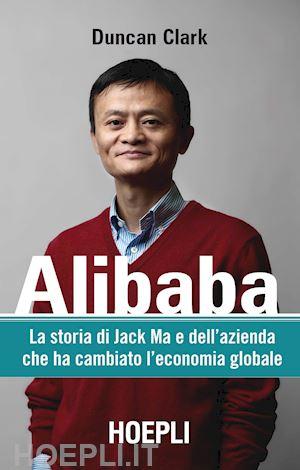 alibaba - Libri. Alibaba. La storia di Jack Ma e dell'azienda che ha cambiato l'economia globale