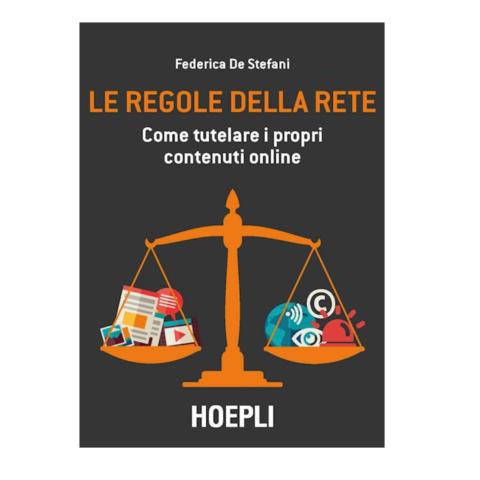 le regole della rete - Libri. Le regole della Rete: come tutelare i propri contenuti online
