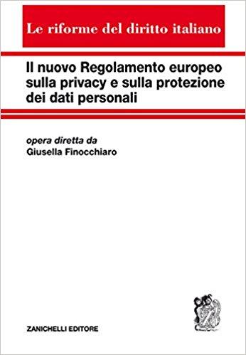 il nuovo regolamento europeo sulla privacy e sulla protezione dei dati personali - Libri. Il nuovo Regolamento europeo sulla privacy e sulla protezione dei dati personali