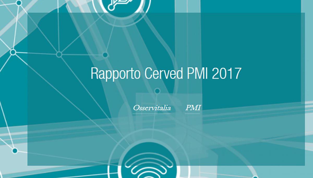 rapporto cerved pmi 2017 - Imprese & investimenti. Quarta rivoluzione industriale: si punta tutto su innovazione tecnologica