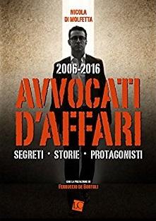 affari - Libri. 2006-2016 Avvocati d'affari: segreti, storie, protagonisti