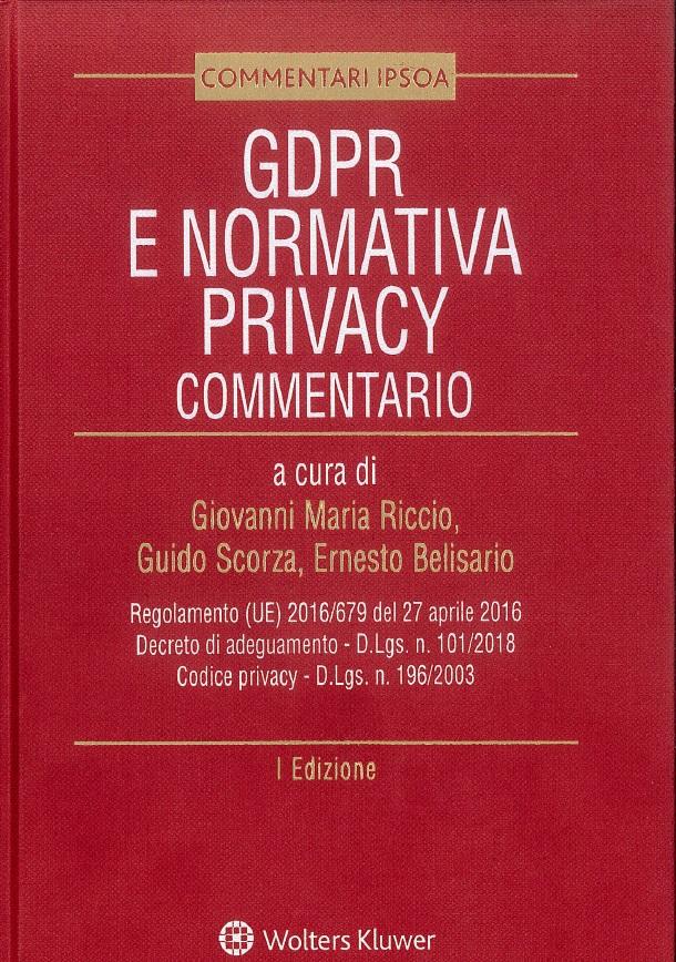 Il libro GDPR e normativa privacy è un commentario alla normativa che disciplina la protezione dei dati personali